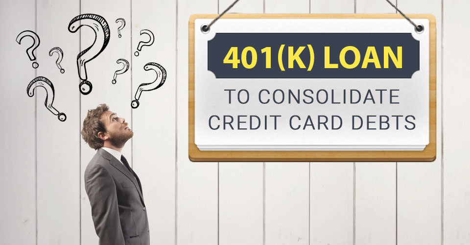 Should you take out a 401(k) loan to consolidate credit card debt?