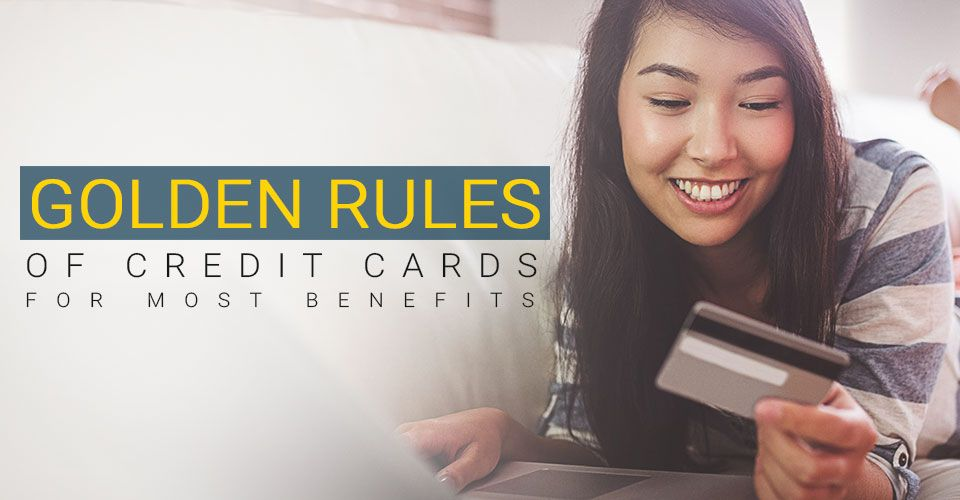 10 Golden rules of credit cards that gives you the most benefits