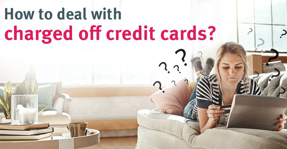 How to deal with charged-off credit cards – 2 Ways to follow