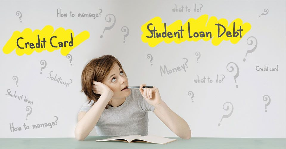How To Manage Your Credit Card And Student Loan Debt